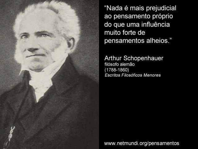 """""""Nada é mais prejudicial ao pensamento próprio do que uma influência muito forte de pensamentos alheios."""" Arthur Schopenhauer"""