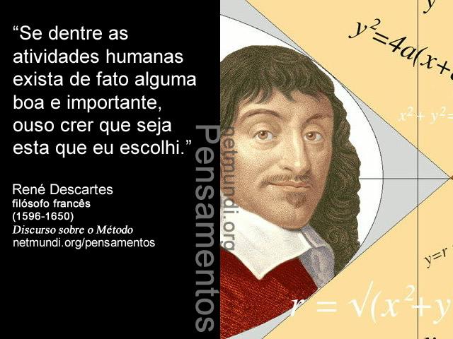 René Descartes, filósofo francês, discurso sobre o método.