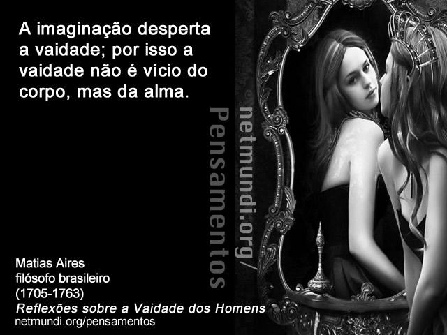 matias aires, filósofo brasileiro, reflexões sobre a vaidade dos homens