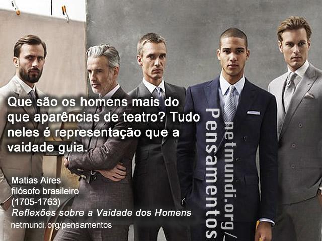 Matias Aires, Filósofo Brasileiro, Reflexão sobre a vaidade dos homens