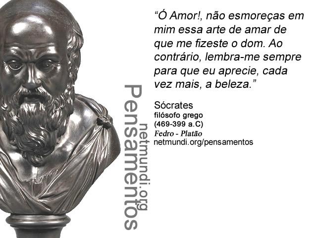 Sócrates , filósofo grego, (469-399 a.C) Apologia de Sócrates, Platão, Fedro, A República