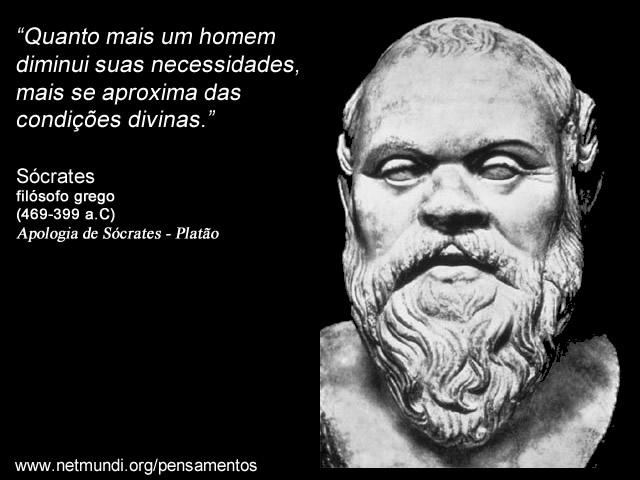 """""""Quanto mais um homem diminui suas necessidades, mais se aproxima das condições divinas."""" Sócrates, Filósofo Grego"""