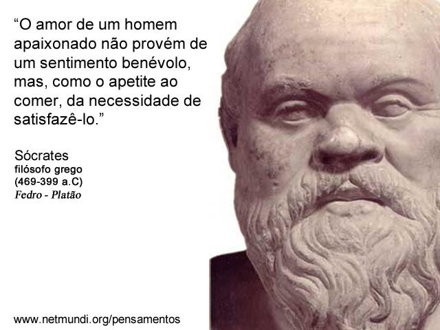 """""""O amor de um homem apaixonado não provém de um sentimento benévolo, mas, como o apetite ao comer, da necessidade de satisfazê-lo."""" Sócrates Filósofo Grego"""