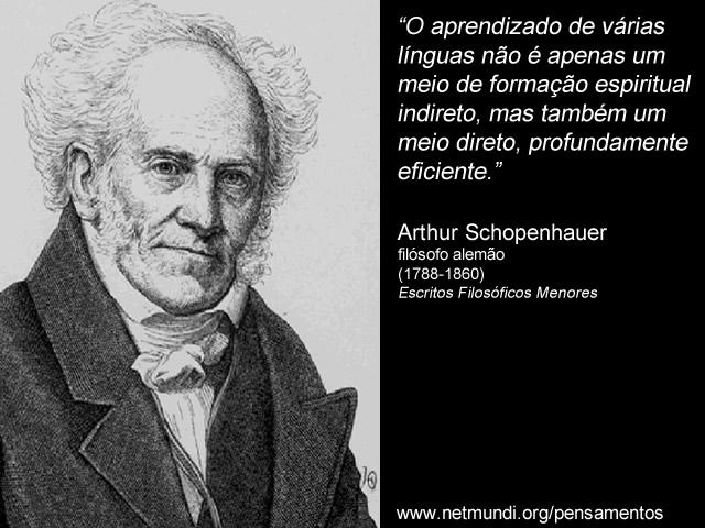 """""""O aprendizado de várias línguas não é apenas um meio de formação espiritual indireto, mas também um meio direto, profundamente eficiente."""" Arthur Schopenhauer, filósofo alemão (1788-1860), Escritos Filosóficos Menores"""