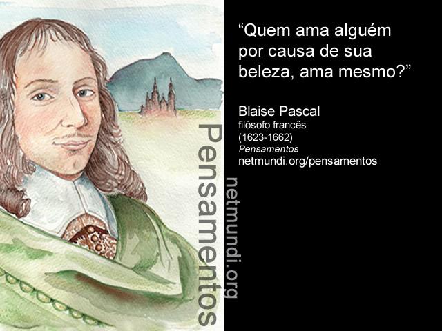 Blaise Pascal, filósofo francês, (1623-1662), Pensamentos