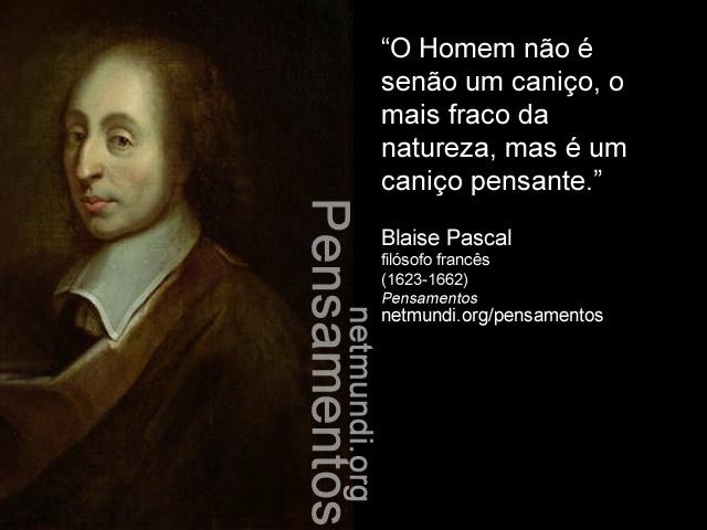 Blaise Pascal, filósofo francês, (1623-1662),Pensamentos