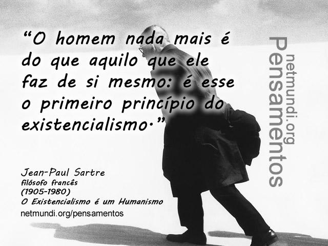 Jean-Paul Sartre, filósofo francês, o existencialismo é um humanismo